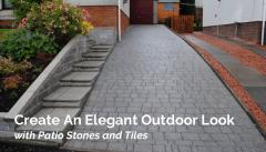 Create an Elegant Outdoor Look with Patio Stones and Tiles