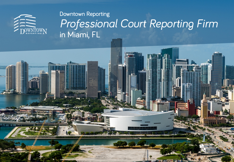 Downtown Reporting - Professional Court Reporting Firm in Miami, FL
