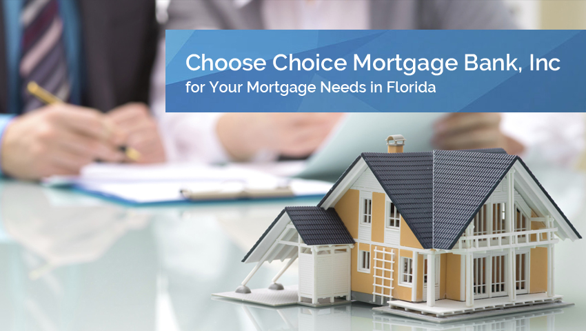 Choose Choice Mortgage Bank, Inc for Your Mortgage Needs in Florida