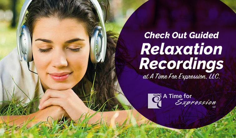 Check Out Guided Relaxation Recordings at A Time for Expression, LLC.