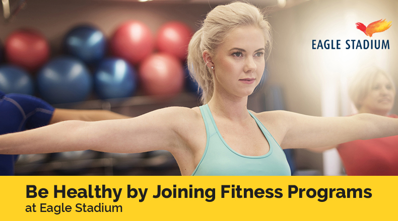 Be Healthy by Joining Fitness Programs at Eagle Stadium