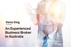 Denis King - An Experienced Business Broker in Australia