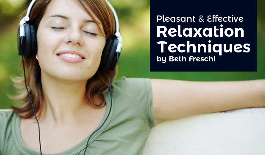 Pleasant & Effective Relaxation Techniques by Beth Freschi