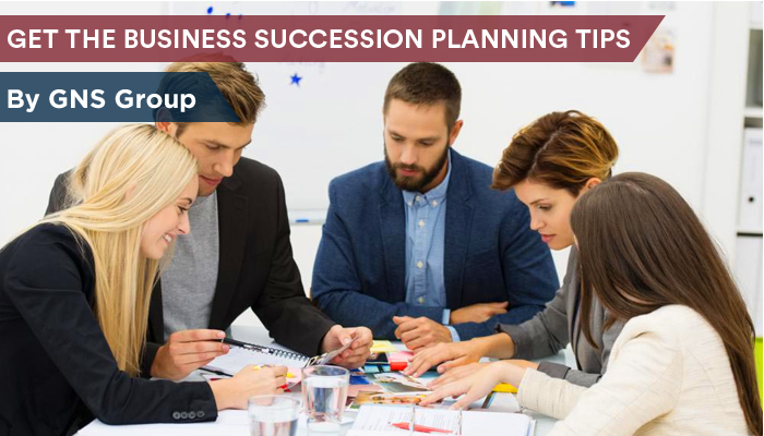 Get the Business Succession Planning Tips by GNS Group