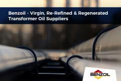 Benzoil - Virgin, Re-Refined & Regenerated Transformer Oil Suppliers