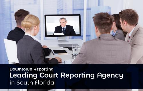 Downtown Reporting – Leading Court Reporting Agency in South Florida