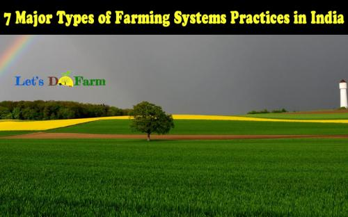 7 Major Types of Farming Systems Practices in India